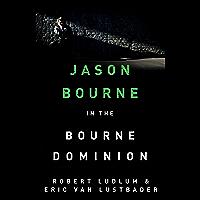 Robert Ludlum's The Bourne Dominion: The Bourne Saga: Book Nine (Jason Bourne 9) (English Edition)