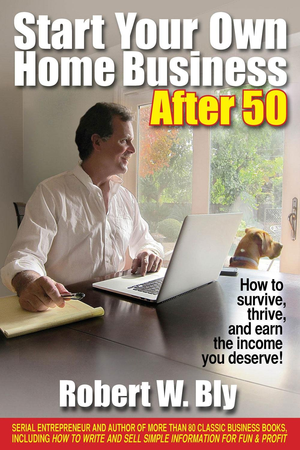 start your own home business after 50 how to survive thrive and