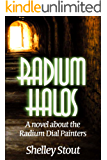 Radium Halos: A novel about the Radium Dial Painters