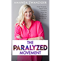 The Paralyzed Movement: Find Purpose, Peace, and Freedom From the Things Paralyzing You in Life