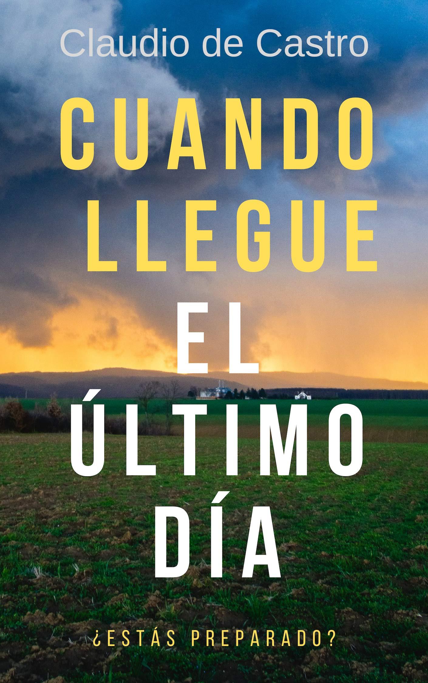 Cuando Llegue el Último Día: ¿Estás preparado? (Libros de Crecimiento Espiritual nº 5) por Claudio de Castro