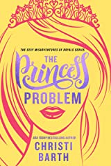 The Princess Problem (Sexy Misadventures of Royals Book 1) Kindle Edition
