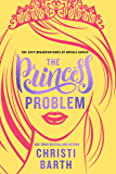 The Princess Problem (Sexy Misadventures of Royals Book 1)