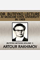 Dr. Buteyko Lecture at Moscow State University in 1969: Buteyko Method, Book 1 Audible Audiobook