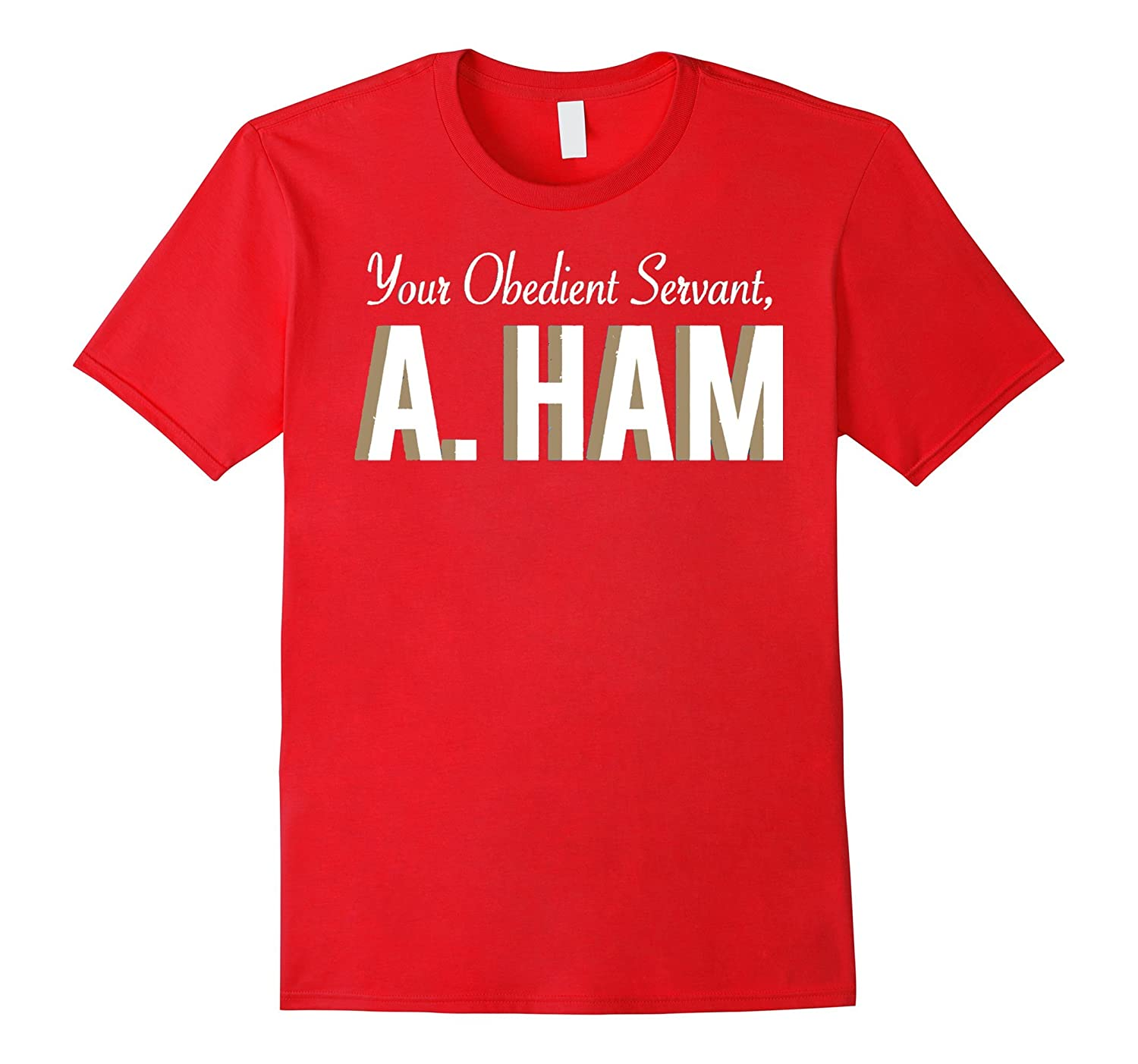Your Obedient Servant, A. Ham Shirt Hight Quality-Art