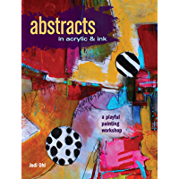 Abstracts In Acrylic and Ink: A Playful Painting Workshop (English Edition)