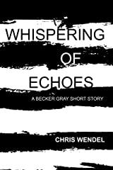 Whispering of Echoes (Becker Gray Series Book 2) Kindle Edition