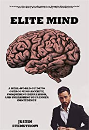 ELITE MIND: A REAL-WORLD GUIDE TO OVERCOMING ANXIETY, CONQUERING DEPRESSION, AND UNLEASHING YOUR INNER CONFIDENCE (English Ed
