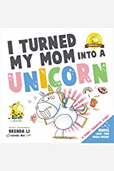 I Turned My Mom Into a Unicorn: A funny thankful story (Ted and Friends Book 1) Kindle Edition