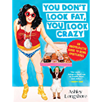 You Don't Look Fat, You Look Crazy: An Unapologetic Guide to Being Ambitchous book cover