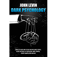 Dark Psychology: Complete Guide How to Read and Influence People. Secret Methods of Persuasion, Mind Control, Covert Manipulation and NLP (English Edition)