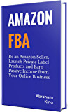 Amazon FBA 2020: Be an Amazon Seller, Launch Private Label Products and Earn Passive Income From Your Online Business
