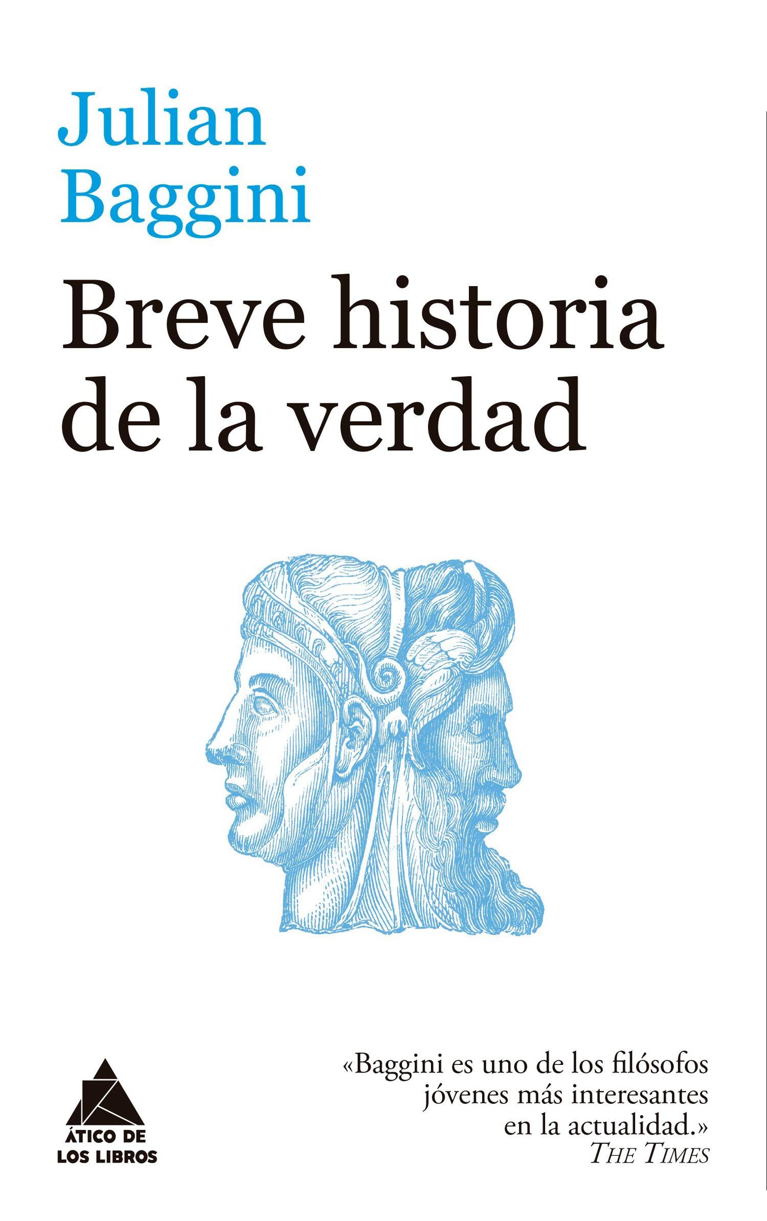 Breve historia de la verdad (Ático de los Libros): Amazon.es: Baggini, Julian, Roca, Joan Eloi: Libros