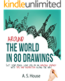 Around the World in 80 Drawings: Let your pencil lead you on an amazing journey, with tips and inspiration along the way (English Edition)