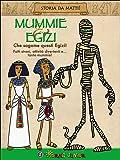 Mummie & Egizi. Che sagome questi Egizi!
