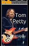 Tom Petty: A Biography
