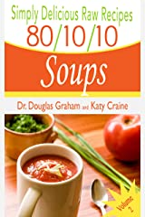 Simply Delicious Raw Recipes: 80/10/10 Soups Volume 2 (80/10/10 Raw Food Recipes) Kindle Edition