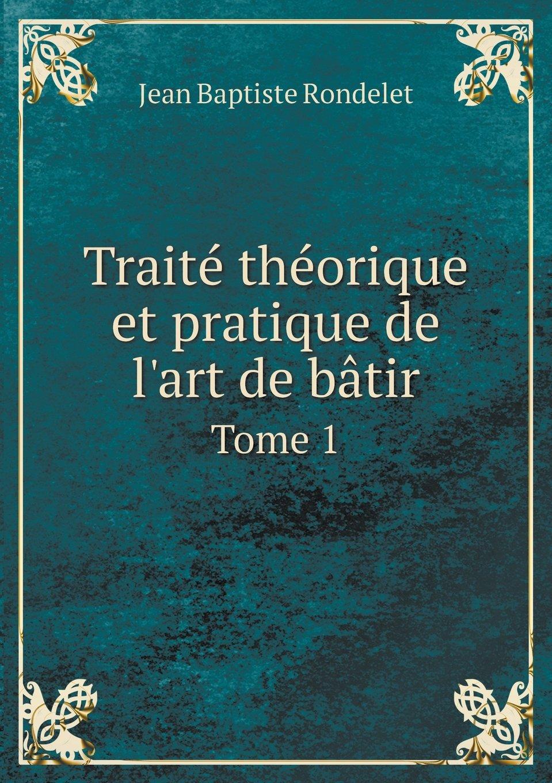 Traité théorique et pratique de l'art de bâtir Tome 1 (French Edition) ebook