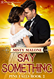 Say Something (Pine Falls Book 2)