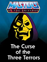 Masters of the Universe: the Curse of the Three Terrors