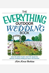 The Everything Outdoor Wedding Book: Choose the Perfect Location, Expect the Unexpected, And Have a Beautiful Wedding Your Guests Will Remember! (Everything®) Kindle Edition