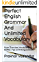 Perfect English Grammar And Unlimited Vocabulary: Rules, Exercises, Vocabulary Builder, Tips on Writing and Style (English Edition)