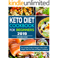 Keto Diet Cookbook For Beginners 2019: The Complete Guide to Ketogenic Diet to Shed Weight, Heal Your Body and Regain Confidence