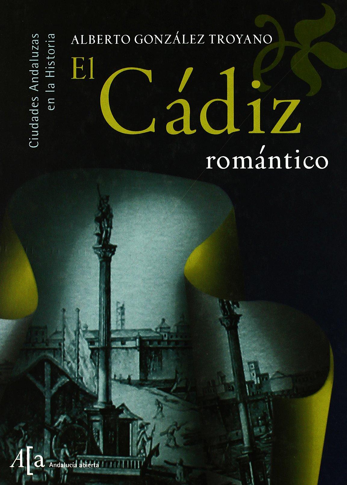 Cádiz romantico, el: Amazon.es: Gonzalez Troyano, Alberto: Libros