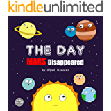 Children's Picture Book: THE DAY Mars Disappeared: Astronomy for kids, Kids solar system book, planet books, space books, solar system book, space kids book           (BOOKS FOR KIDS 6)