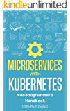 Microservices with Kubernetes: Non-Programmer's Handbook