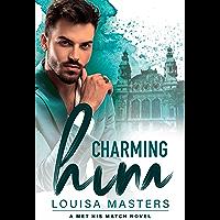 Charming Him: A Met His Match Novel (English Edition)