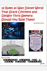 "12 Rides at Walt Disney World That Scare Chickens and Delight Thrill Seekers: Should You Ride Them? (Part of the ""Building Blocks for a Great Disney Vacation"" Series Book 9)"