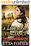 A Love Beyond Vengeance: A Historical Western Romance Novel