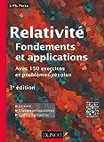 Relativité : Fondements et applications - 3e éd. - avec 150 exercices et problèmes résolus