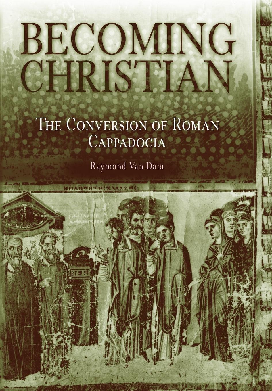 Download Becoming Christian: The Conversion of Roman Cappadocia ebook