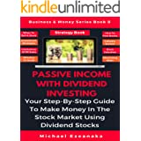 Passive Income With Dividend Investing: Your Step-By-Step Guide To Make Money In The Stock Market Using Dividend Stocks (Busi