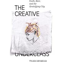 The Creative Underclass: Youth, Race, and the Gentrifying