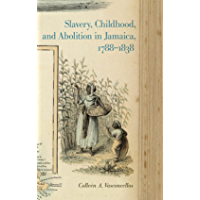 Slavery, Childhood, and Abolition in Jamaica, 1788–1838 (Early American Places Ser. Book 9)
