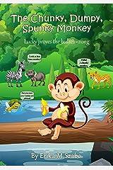 The Chunky, Dumpy, Spunky Monkey: Lucky proves the bullies wrong Kindle Edition