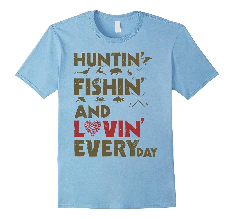 Huntin fishin and lovin everyday t shirt funny fisherman for Hunting fishing loving everyday