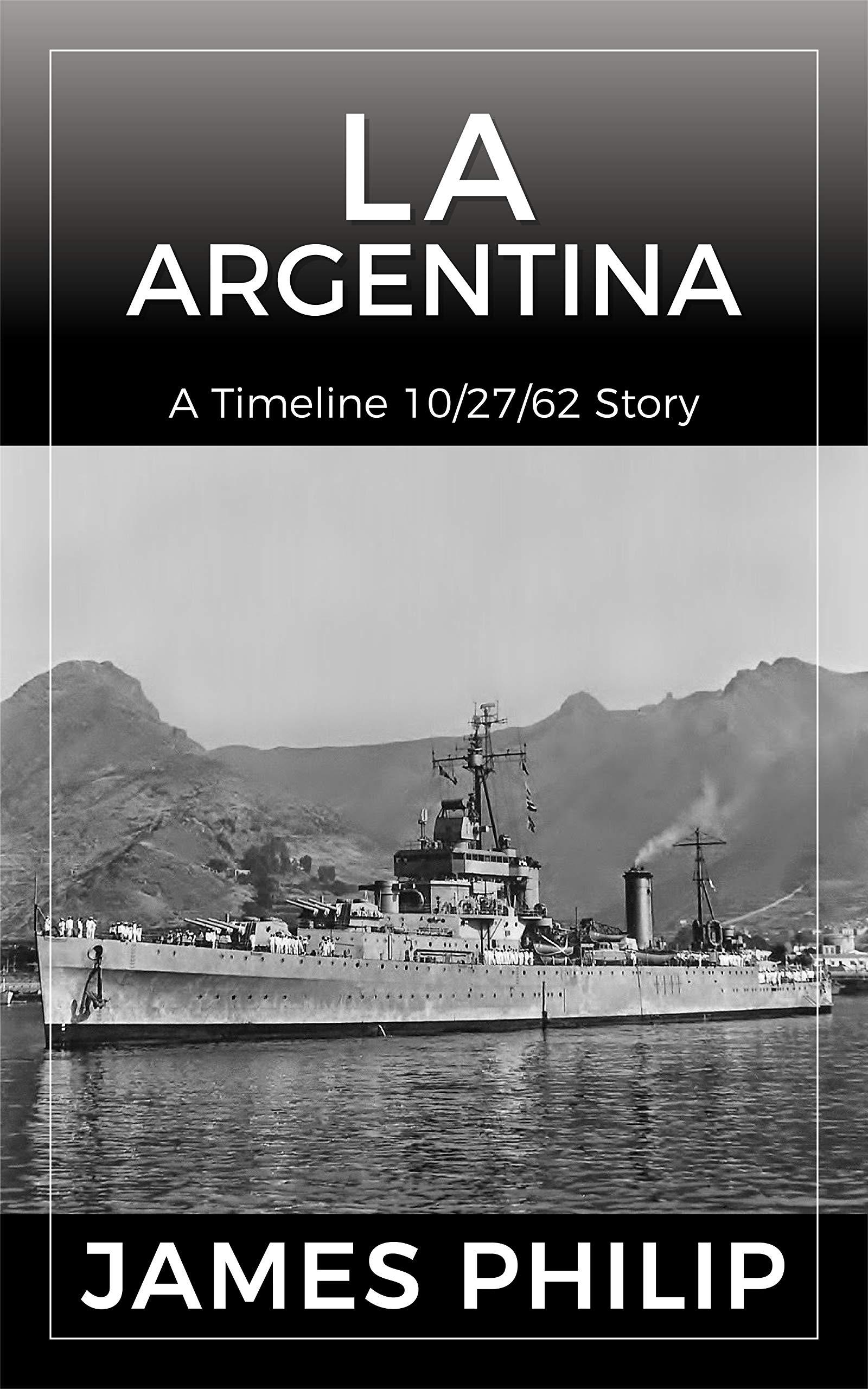 La Argentina: A Timeline 10/27/62 Story (English Edition)
