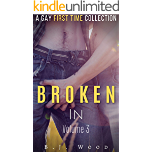 Broken In Volume 3: First Time Gay Erotica Collection