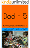 Dad + 5: Surviving on Jesus and Coffee V. 2 (Volume)
