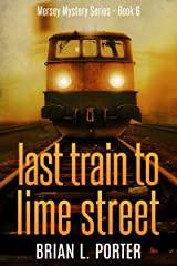 Last Train to Lime Street (Mersey Murder Mysteries Book 6) Kindle Edition