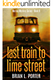 Last Train to Lime Street (Mersey Murder Mysteries Book 6)