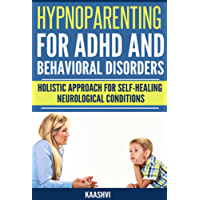 Hypnoparenting for ADHD and Behavioral Issues: Holistic Approach for Self-Healing Neurological conditions (Self-Healing guides for Special Needs Book 1) (English Edition)