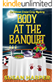 Body at the Banquet (Caribbean Cruise Cozy Mystery Book 7)