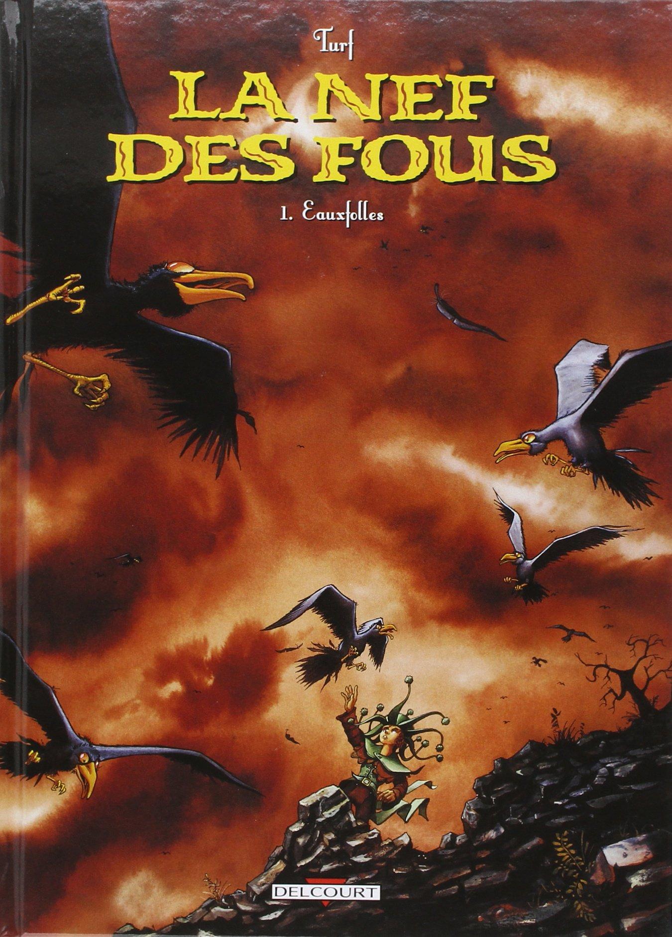 La Nef des fous, tome 1 : Eauxfolles Album – 1 janvier 2004 Turf Productions Guy Delcourt 2840550059 BD tout public
