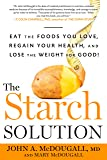 The Starch Solution: Eat the Foods You Love, Regain Your Health, and Lose the Weight for