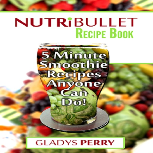 Nutribullet Recipe Book: 130+ A-Z 5 Minute Energy Smoothie Recipes Anyone Can Do!: Nutribullet Natural Healing Foods Including Smoothies for Runners, Healthy Breakfast Ideas, Smoothies for Diabetics AND MORE